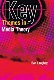 Key Themes in Media Theory (UK Higher Education OUP Humanities & Social Sciences Media, Film & Cultural Studies) 1st Edition