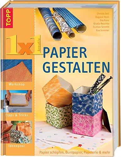 1 x 1 Papier gestalten: Papier schöpfen, Buntpapier, Papeterie und mehr (TOPP 1 x 1 kreativ)