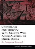 Counseling and Therapy With Clients Who Abuse Alcohol or Other Drugs: An Integrative Approach (Counseling and Psychotherapy)