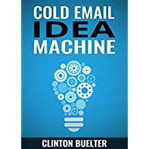 Cold Email Idea Machine: Over 350 ideas to jumpstart your cold emails. How to become a cold email idea machine.