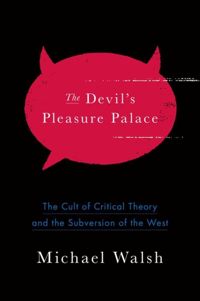 Download The Devil's Pleasure Palace: The Cult of Critical Theory and the Subversion of the West PDF