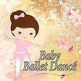 Baby Ballet Dance – Classical Ballet Music for Kids, Ballet Class, Instrumental Music for Dancing, First Ballet Lessons