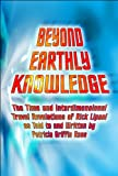 img - for Beyond Earthly Knowledge: The Time and Interdimensional Travel Revelations of Rick Lipani as Told to and Written by Patricia Griffin Ress book / textbook / text book