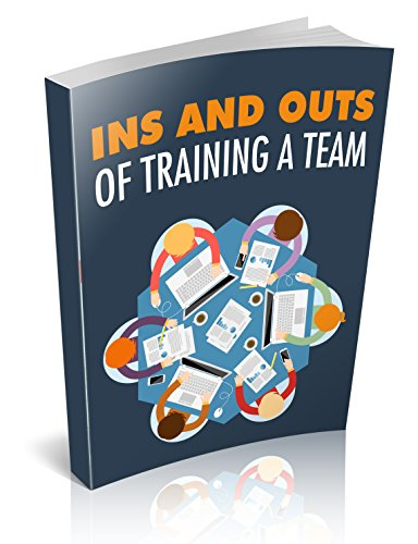 INS AND OUT OF TRAINING A TEAM: ARE YOU A TEAM LEADER? MANAGER? READ THIS! (English Edition)