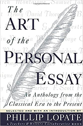 com the art of the personal essay an anthology from the  com the art of the personal essay an anthology from the classical era to the present 9780385422987 phillip lopate books