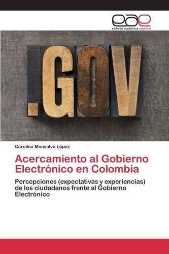 Descargar Libro Acercamiento Al Gobierno Electrónico En Colombia Monsalvo López Carolina