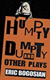 Humpty Dumpty and Other Plays, Eric Bogosian, 1559362510