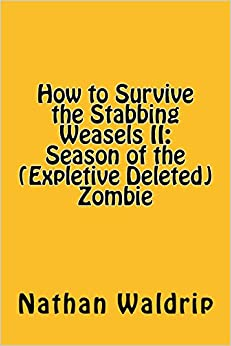 How to Survive the Stabbing Weasels II:Season of the (Expletive Deleted) Zombie