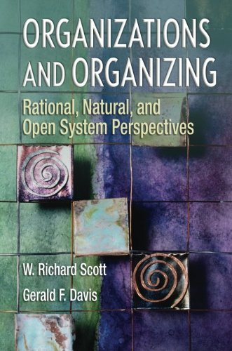 Organizations and Organizing: Rational, Natural and Open Systems Perspectives