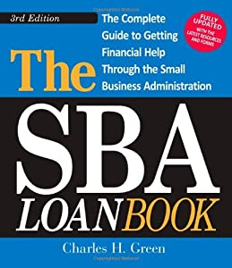 The SBA Loan Book: The Complete Guide to Getting Financial Help Through the Small Business Administration by Adams Media