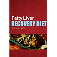 Fatty Liver Recovery Diet - Tasty Recipe Ideas: Healthy and Delicious Recipes for Liver Detox and Fatty Liver Recovery