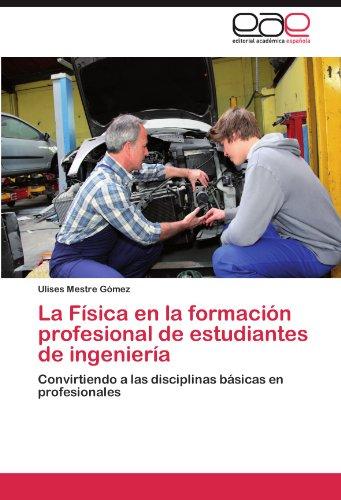 La Física en la formación profesional de estudiantes de ingeniería Convirtiendo a las disciplinas básicas en profesionales  [Mestre Gómez, Ulises] (Tapa Blanda)