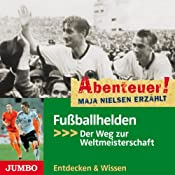 Fußballhelden: Der Weg zur Weltmeisterschaft (Abenteuer! Maja Nielsen erzählt) | Maja Nielsen