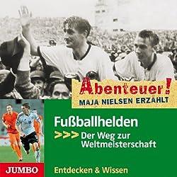 Fußballhelden: Der Weg zur Weltmeisterschaft (Abenteuer! Maja Nielsen erzählt)