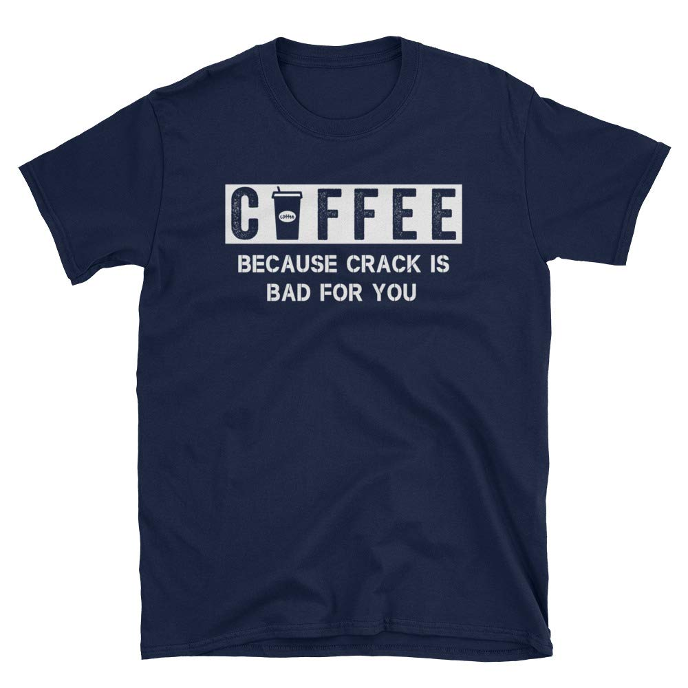 Coffee Because Crack is Bad for You T-Shirt lucoin Unisex