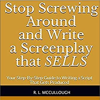 Amazon com: Stop Screwing Around and Write a Screenplay that Sells
