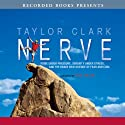 Nerve: Poise Under Pressure, Serenity Under Stress, and the Brave New Science of Fear and Cool Audiobook by Taylor Clark Narrated by Rich Orlow