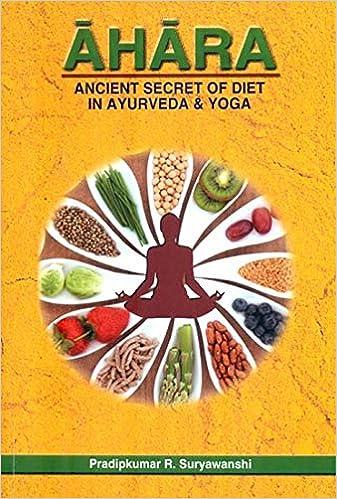 Ahara (Ancient Secret of Diet in Ayurveda & Yoga): Dr ...