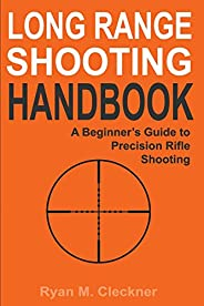 Long Range Shooting Handbook: The Complete Beginner's Guide to Precision Rifle Shoo