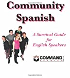Community Spanish : A Survival Guide for English Speakers, Inc. Command Spanish, 1888467355