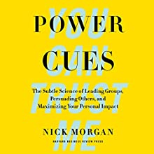 Power Cues: The Subtle Science of Leading Groups, Persuading Others, and Maximizing Your Personal Impact Audiobook by Nick Morgan Narrated by Stephen Bel Davies