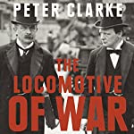 The Locomotive of War | Peter Clarke