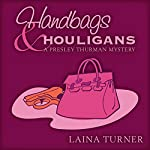 Handbags & Hooligans: A Presley Thurman Mystery, Book 3 | Laina Turner
