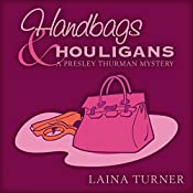 Handbags & Hooligans: A Presley Thurman Mystery, Book 3 | Laina Turner