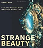 Strange Beauty: Issues in the Making and Meaning of Reliquaries, 400 circa 1204, Cynthia Hahn, 0271050780