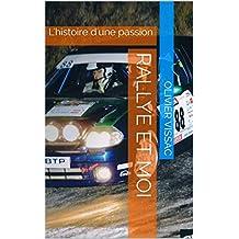 Rallye et moi: L'histoire d'une passion (French Edition)