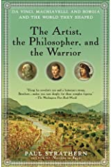 The Artist, the Philosopher, and the Warrior: The Intersecting Lives of Da Vinci, Machiavelli, and Borgia and the World They Shaped Kindle Edition