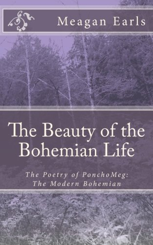 The Beauty of the Bohemian Life: The Poetry of PonchoMeg: The Modern Bohemian (Volume 1)