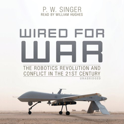 Wired for War: The Robotics Revolution and Conflict in the 21st Century by Blackstone Audio, Inc.
