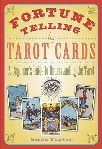 Tarot Fortune Telling - Fortune Telling by Tarot Cards: A Beginner's Guide to Understanding the Tarot