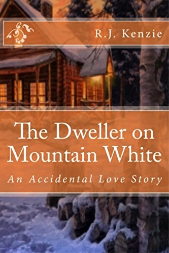 The Dweller on Mountain White: An Accidental Love Story by [Kenzie, R.J.]