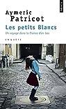 Les petits blancs : Un voyage dans la France d'en bas par Patricot