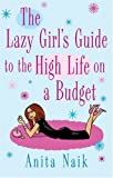 The Lazy Girl's Guide to the High Life on a Budget, Anita Naik, 0749942355