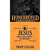 The Homebrewed Christianity Guide to Jesus: Lord, Liar, Lunatic Or Awesome? by Tripp Fuller (2015-11-01)