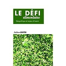 Le défi alimentaire: Géopolitique et enjeux d'avenir (French Edition)