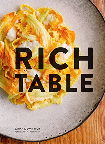 Rich Table: A Cookbook for Making Beautiful Meals at Home by Sarah Rich, Evan Rich