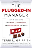 The Plugged-In Manager: Get in Tune with Your People, Technology, and Organization to Thrive by Terri L Griffith (2011-10-18)
