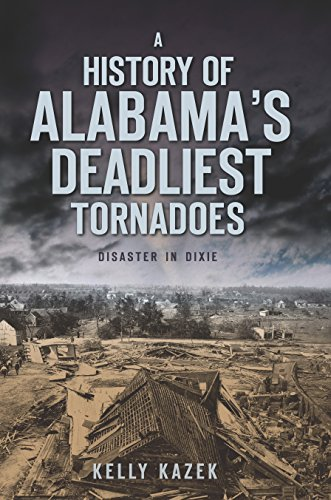 A History of Alabama's Deadliest Tornadoes: Disaster in Dixie ()