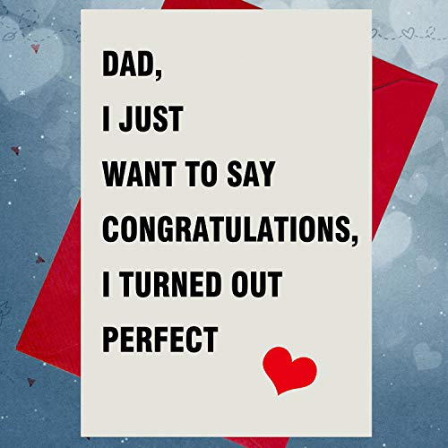Dad, I Just Want to Say Congratulations, I Turned out Perfect - Father's Birthday Card