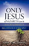 Only Jesus of Nazareth Can Be the God of Israel's Righteous Servant, John P. McTernan, 1604774835