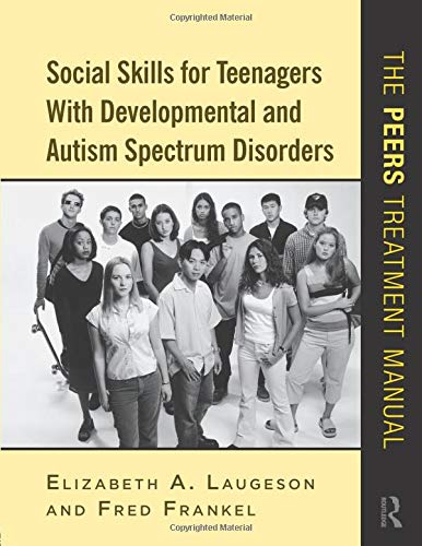 Social Skills for Teenagers with Developmental and Autism Spectrum Disorders: The PEERS Treatment Manual (Best Colleges For Students With Asperger Syndrome)