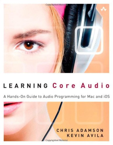 Learning Core Audio: A Hands-On Guide to Audio Programming for Mac and iOS by Chris Adamson , Kevin Avila, Publisher : Addison-Wesley Professional