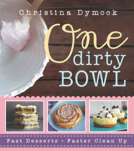 One Dirty Bowl: Fast Desserts, Faster Cleanup by [Dymock, Christina]
