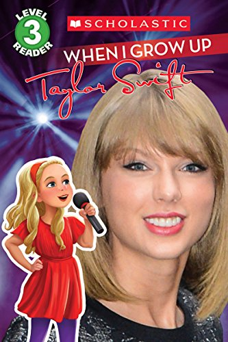 When I Grow Up: Taylor Swift (Scholastic Reader, Level 3)