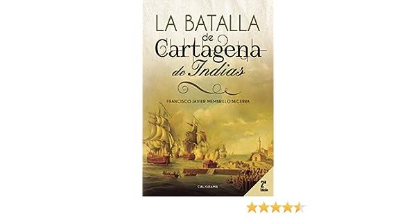 La Batalla de Cartagena de Indias eBook: Membrillo Becerra ...