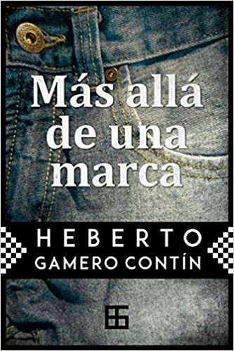 Amazon.com: Más allá de una marca (Spanish Edition) (9781983383342): Heberto Gamero Contín: Books